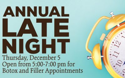 Evening Botox and Filler Appointments Available During our Annual Late Night on Thursday, December 5